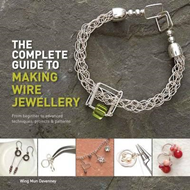 Complete Guide to Making Wire Jewellery (BOK)