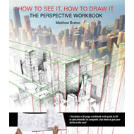 How to See It, How to Draw It: The Perspective Workbook (BOK)
