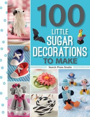 100 Little Sugar Decorations to Make (BOK)