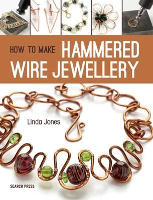 How to Make Hammered Wire Jewellery (BOK)