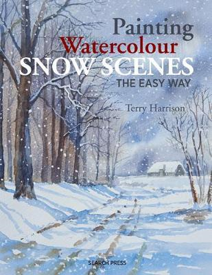 Painting Watercolour Snow Scenes the Easy Way (BOK)