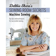 Debbie Shore's Sewing Room Secrets: Machine Sewing (BOK)