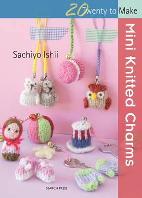 Twenty to Make: Mini Knitted Charms (BOK)