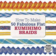 How to Make 50 Fabulous Flat Kumihimo Braids (BOK)