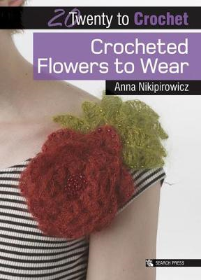 Twenty to Make: Crocheted Flowers to Wear (BOK)
