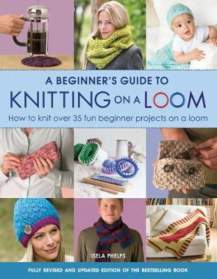 Beginner's Guide to Knitting on a Loom (New Edition) (BOK)