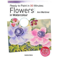 Ready to Paint in 30 Minutes: Flowers in Watercolour (BOK)