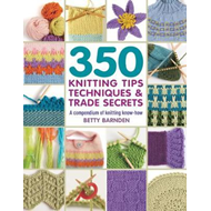 350 Knitting Tips, Techniques & Trade Secrets (BOK)