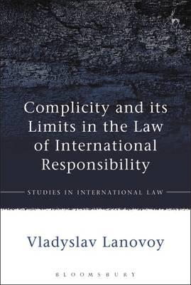 Complicity and its Limits in the Law of International Respon (BOK)