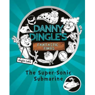 Danny Dingle's Fantastic Finds: The Super-Sonic Submarine (BOK)