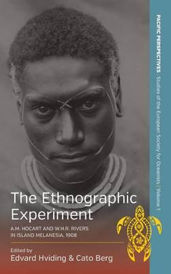 The Ethnographic Experiment: A. M. Hocart and W. H. R. Rivers in Island Melanesia, 1908 (BOK)