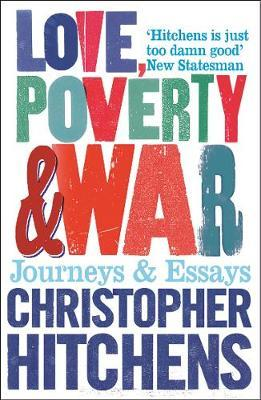 Love, Poverty and War: Journeys and Essays (BOK)