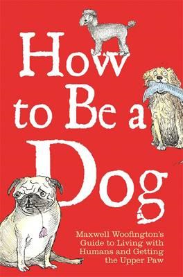 How to Be a Dog (BOK)