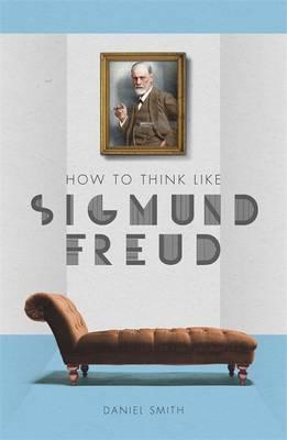 How to Think Like Sigmund Freud (BOK)