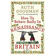 How to Behave Badly in Renaissance Britain (BOK)