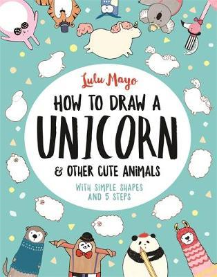 How to Draw a Unicorn and Other Cute Animals (BOK)