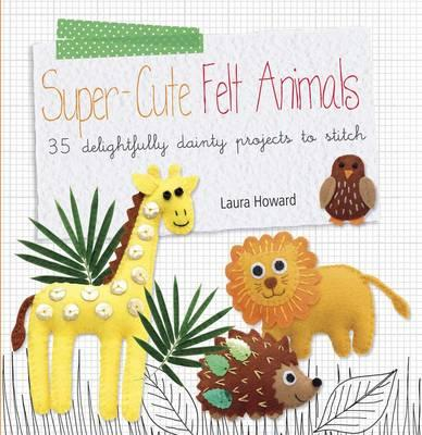 Super-Cute Felt Animals (BOK)