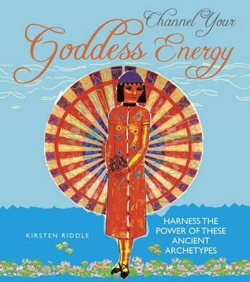 Channel Your Goddess Energy: Discover the Power of These Ancient Archetypes (BOK)