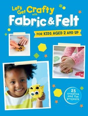 Let's Get Crafty with Fabric & Felt (BOK)