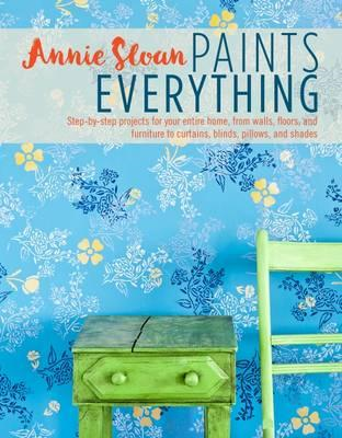 Annie Sloan Paints Everything (BOK)