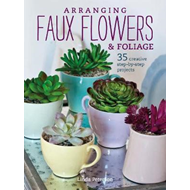 Arranging Faux Flowers and Foliage (BOK)