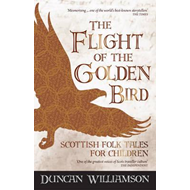 The Flight of the Golden Bird: Scottish Folk Tales for Children (BOK)