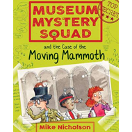 Museum Mystery Squad and the Case of the Moving Mammoth (BOK)