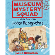 Museum Mystery Squad and the Case of the Hidden Hieroglyphic (BOK)
