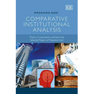 Comparative Institutional Analysis: Theory, Corporations and East Asia. Selected Papers of Masahiko (BOK)