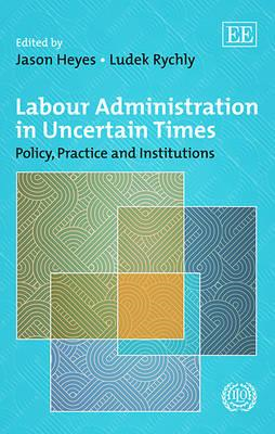 Labour Administration in Uncertain Times: Policy, Practice and Institutions Since the Crisis (BOK)