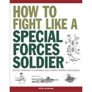 How To Fight Like A Special Forces Soldier (BOK)