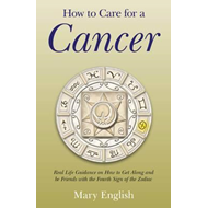 How to Care for a Cancer: Real Life Guidance on How to Get Along and be Friends with the Fourth Sign (BOK)