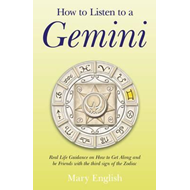 How to Listen to a Gemini: Real Life Guidance on How to Get Along and be Friends with the 3rd Sign o (BOK)