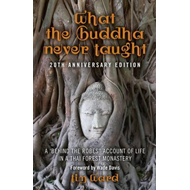 "What the Buddha Never Taught: A 'behind the Robes"" Account of Life in a Thai Forest Monastery (BOK)"