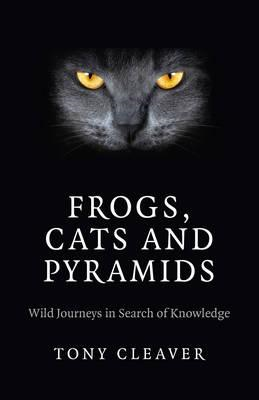 Frogs, Cats and Pyramids: Wild Journeys in Search of Knowledge (BOK)