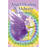 Angel Healing & Alchemy - How to Begin (BOK)