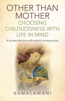 Other Than Mother - Choosing Childlessness with Life in Mind (BOK)