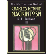 Life, Times and Work of Charles Rennie Mackintosh (BOK)