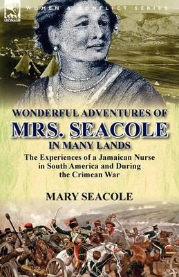 Wonderful Adventures of Mrs. Seacole in Many Lands: The Experiences of a Jamaican Nurse in South Ame (BOK)