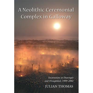 Neolithic Ceremonial Complex in Galloway (BOK)