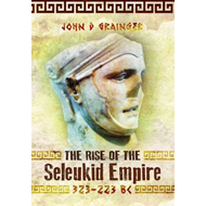 Rise of the Seleukid Empire (323-223 BC) (BOK)