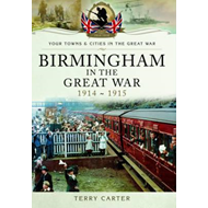 Birmingham in the Great War - Mobilisation and Recruitment (BOK)