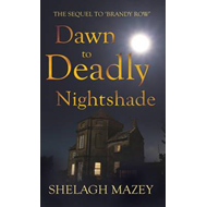 Dawn to Deadly Nightshade: Sequel to Brandy Row (BOK)