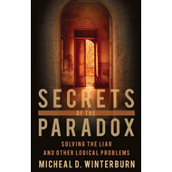 Secrets of the Paradox: Solving the Liar and Other Logical Problems (BOK)