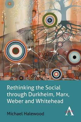 Rethinking the Social Through Durkheim, Marx, Weber and Whit (BOK)