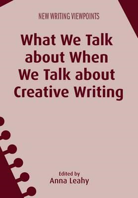What We Talk about When We Talk about Creative Writing (BOK)