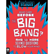 Mind-Boggling Science: What Came Before The Big Bang? (BOK)