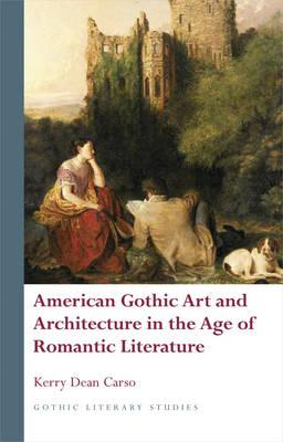 American Gothic Art and Architecture in the Age of Romantic (BOK)