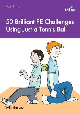50 Brilliant PE Challenges with Just a Tennis Ball (BOK)