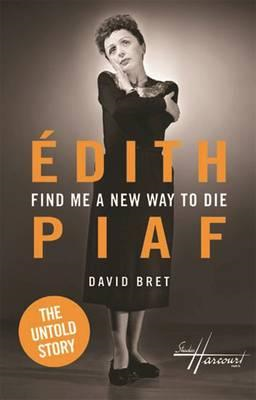 Find Me a New Way to Die: Edith Piaf - The Untold Story (BOK)